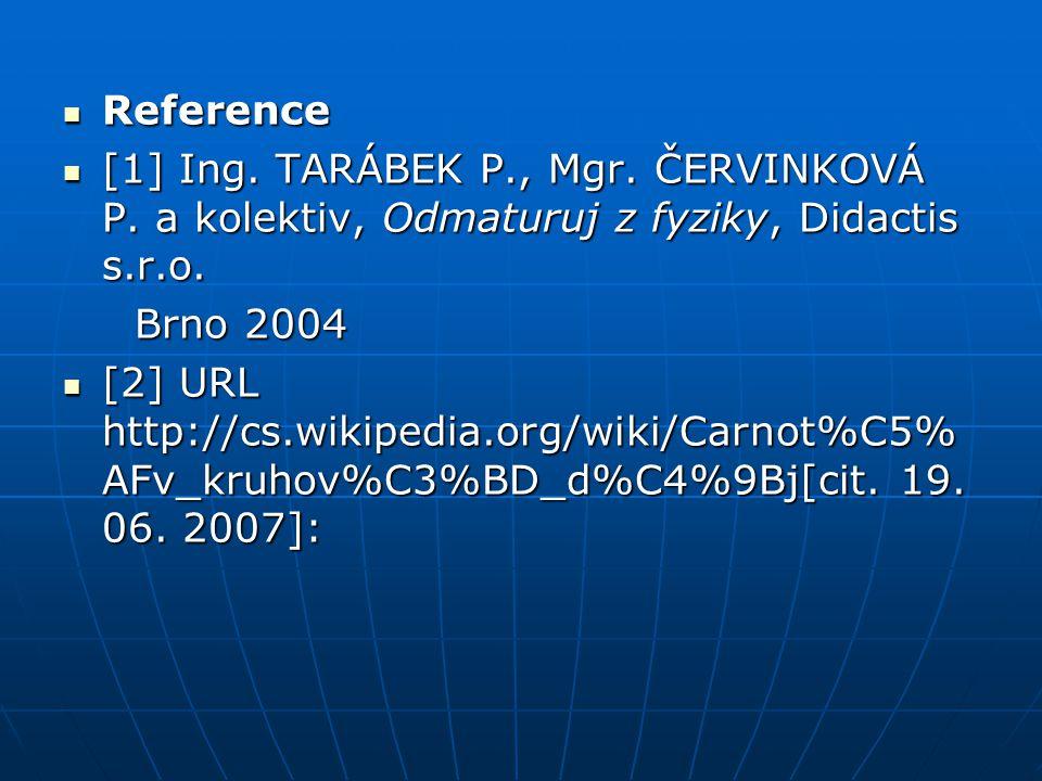 Reference [1] Ing. TARÁBEK P., Mgr. ČERVINKOVÁ P. a kolektiv, Odmaturuj z fyziky, Didactis s.r.o. Brno 2004.